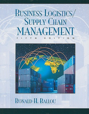 Business Logistics/Supply Chain Management: Planning, Organizing, and Controlling the Supply Chain - Ballou, Ronald H