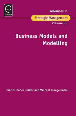 Business Models and Modelling - Baden-Fuller, Charles (Volume editor), and Mangematin, Vincent (Volume editor)