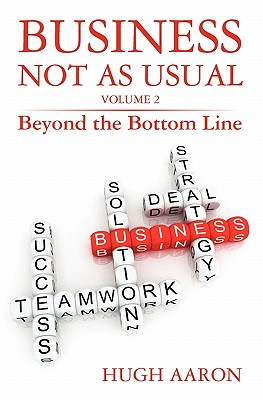 Business Not as Usual: Beyond the Bottom Line - Aaron, Hugh