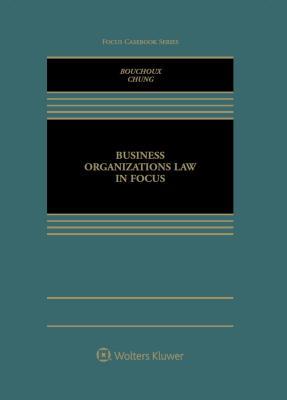 Business Organizations in Focus - Bouchoux, Deborah E, and Chung, Christine Sgarlata