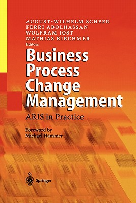 Business Process Change Management: ARIS in Practice - Scheer, August-Wilhelm (Editor), and Hammer, M. (Foreword by), and Abolhassan, Ferri (Editor)