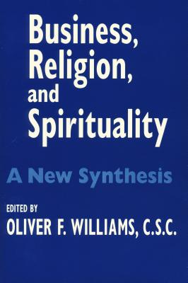 Business Religion Spirituality: A New Synthesis - Williams, Oliver F (Editor)