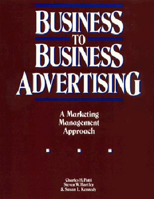 Business to Business Advertising - Patti, Charles, and Kennedy, Susan, and Hartley, Steven