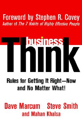 Businessthink: Rules for Getting It Right– Now, and No Matter What! - Marcum, Dave, and Smith, Steve, and Khalsa, Mahan