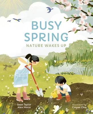 Busy Spring: Nature Wakes Up - Taylor, Sean, and Morss, Alex