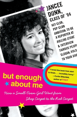 But Enough about Me: How a Small-Town Girl Went from Shag Carpet to the Red Carpet - Dunn, Jancee