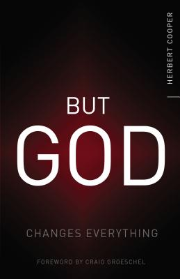 But God: Changes Everything - Cooper, Herbert, and Groeschel, Craig (Foreword by)