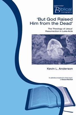 But God Raised Him from the Dead: The Theology of Jesus' Resurrection in Luke-Acts - Anderson, Kevin L.
