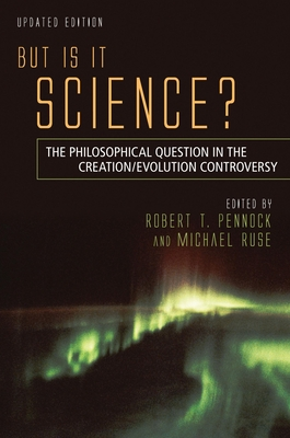 But Is It Science?: The Philosophical Question in the Creation/Evolution Controversy - Pennock, Robert T (Editor), and Ruse, Michael (Editor)