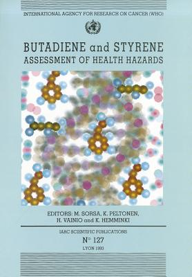 Butadiene and Styrene: Assessment of Health Hazards - Sorsa, M (Editor), and Peltonen, K (Editor), and Vainio, H (Editor)