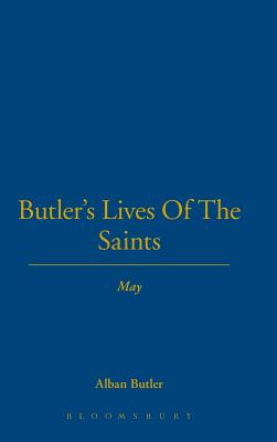 Butler's Lives of the Saints: May - Butler, Alban, and Ellis, Alice Thomas