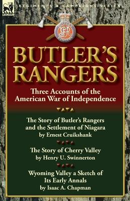 Butler's Rangers: Three Accounts of the American War of Independence - Cruikshank, Ernest Alexander, and Swinnerton, Henry U, and Chapman, Isaac A