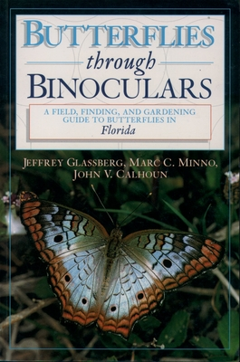 Butterflies Through Binoculars: A Field, Finding, and Gardening Guide to Butterflies in Florida - Glassberg, Jeffrey, President, and Minno, Marc C, and Calhoun, John V