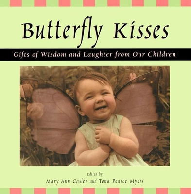 Butterfly Kisses: Gifts of Wisdom and Laughter from Our Children - Casler, Mary Ann (Editor), and Myers, Tona Pearce (Editor)