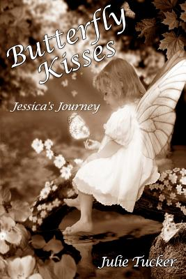 Butterfly Kisses: Jessica's Journey - Tucker, Julie
