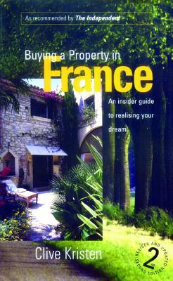 Buying a Property in France, 2nd Ed: An Insider Guide to Realising Your Dream - Kristen, Clive