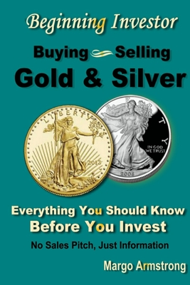 Buying and Selling Gold: A Primer for the Beginning Investor - Armstrong, Margo