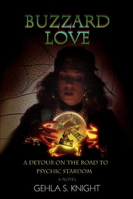 Buzzard Love: A Detour on the Road to Psychic Stardom - Knight, Gehla S