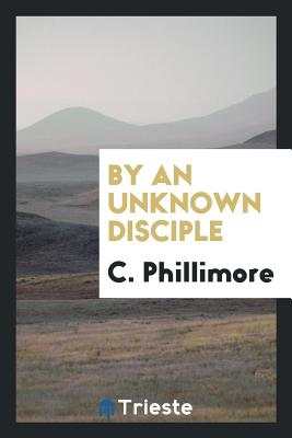 By an Unknown Disciple - Phillimore, C