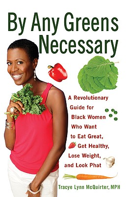 By Any Greens Necessary: A Revolutionary Guide for Black Women Who Want to Eat Great, Get Healthy, Lose Weight, and Look Phat - McQuirter, Tracye Lynn