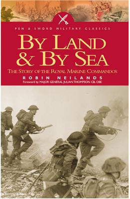By Sea and by Land: The Story of the Royal Marine Commando - Neillands, Robin