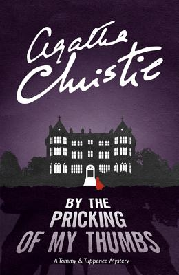 By the Pricking of My Thumbs: A Tommy & Tuppence Mystery - Christie, Agatha