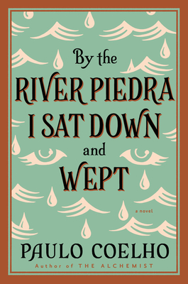 By the River Piedra I Sat Down and Wept: A Novel of Forgiveness - Coelho, Paulo, and Clarke, Alan R (Translated by)