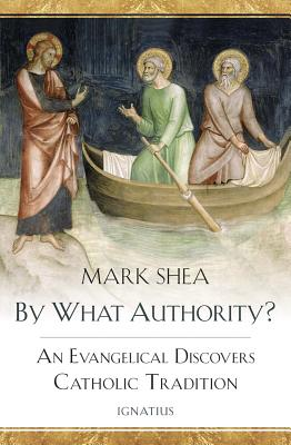 By What Authority?: An Evangelical Discovers Catholic Tradition - Shea, Mark