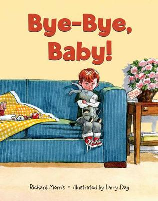 Bye-Bye, Baby! - Morris, Richard T, and Day, Larry (Illustrator)