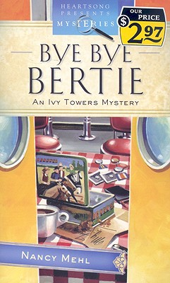 Bye Bye Bertie: An Ivy Towers Mystery - Mehl, Nancy