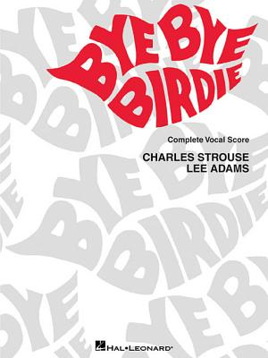 Bye Bye Birdie: Vocal Score - Strouse, Charles (Composer)