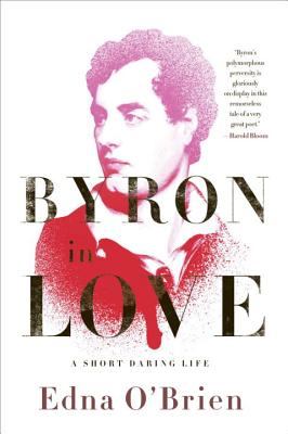 Byron in Love: A Short Daring Life - O'Brien, Edna