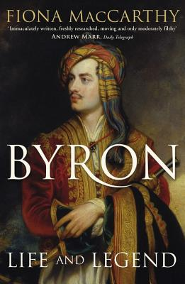 Byron: Life and Legend - MacCarthy, Fiona