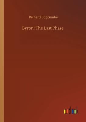 Byron: The Last Phase - Edgcumbe, Richard