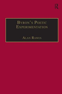 Byron's Poetic Experimentation: Childe Harold, the Tales, and the Quest for Comedy - Rawes, Alan