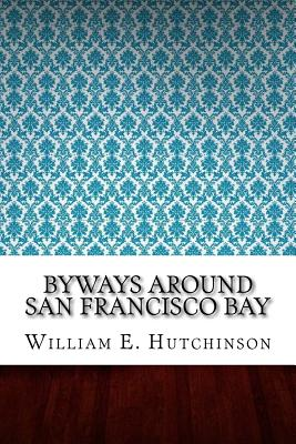 Byways Around San Francisco Bay - Hutchinson, William E