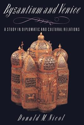 Byzantium and Venice: A Study in Diplomatic and Cultural Relations - Nicol, Donald M