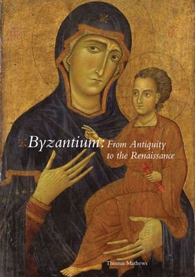 Byzantium: From Antiquity to the Renaissance - Mathews, Thomas F