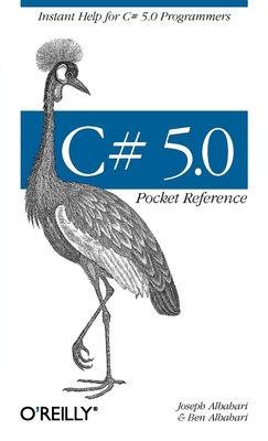 C# 5.0 Pocket Reference: Instant Help for C# 5.0 Programmers - Albahari, Joseph, and Albahari, Ben