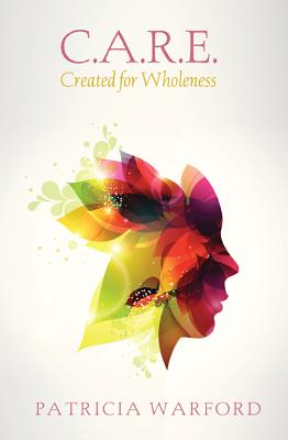 C.A.R.E.: Created for Wholeness - Warford, Patricia