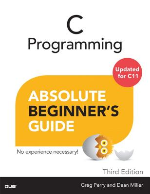 C Programming Absolute Beginner's Guide - Perry, Greg, and Miller, Dean
