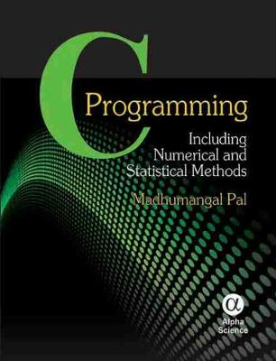 C Programming: Including Numerical and Statistical Methods - Pal, Madhumangal