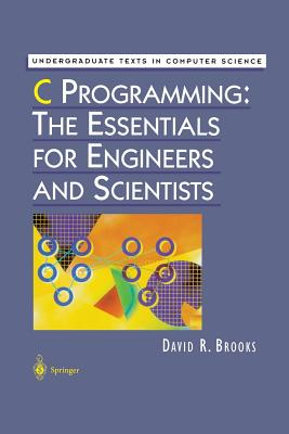 C Programming: The Essentials for Engineers and Scientists - Brooks, David R