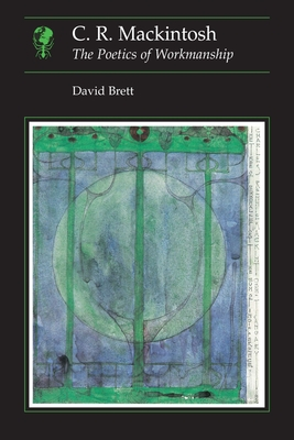 C.R. Mackintosh: The Poetics of Workmanship - Brett, David