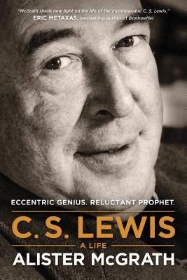 C. S. Lewis -- A Life: Eccentric Genius, Reluctant Prophet - McGrath, Alister