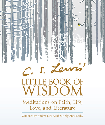 C. S. Lewis' Little Book of Wisdom: Meditations on Faith, Life, Love, and Literature - Lewis, C S, and Assaf, Andrea Kirk (Compiled by), and Leahy, Kelly Anne (Compiled by)