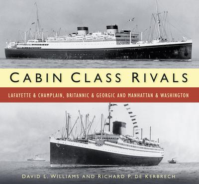 Cabin Class Rivals: Lafayette & Champlain, Britannic & Georgic and Manhattan & Washington - Williams, David L., and Kerbrech, Richard P. de