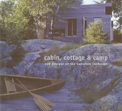 Cabin, Cottage & Camp: New Designs on the Canadian Landscape - McDonald, Christopher, and Enns, Herbert (Contributions by), and Prangnell, Peter (Contributions by)