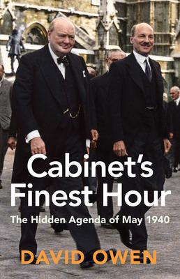 Cabinet's Finest Hour: The Hidden Agenda of May 1940 - Owen, David