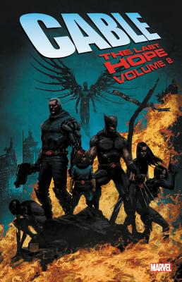 Cable: The Last Hope Vol. 2 - Kyle, Craig (Text by), and Yost, Chris (Text by), and Swierczynski, Duane (Text by)